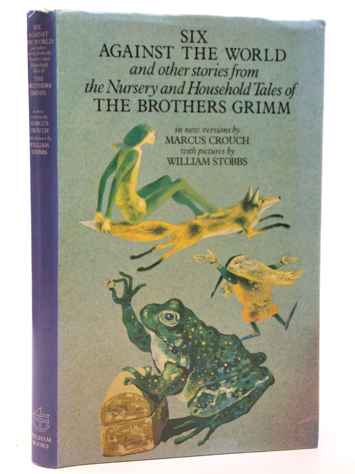 Photo of SIX AGAINST THE WORLD written by Grimm, Brothers<br />Crouch, Marcus illustrated by Stobbs, William published by Pelham Books (STOCK CODE: 2121886)  for sale by Stella & Rose's Books