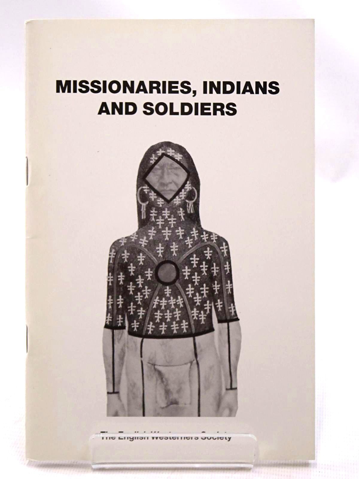 Photo of MISSIONARIES, INDIANS AND SOLDIERS STUDIES IN CULTURAL INTERACTION written by Johnson, Barry C.<br />Taunton, Francis B. published by The English Westerners' Society (STOCK CODE: 2124529)  for sale by Stella & Rose's Books