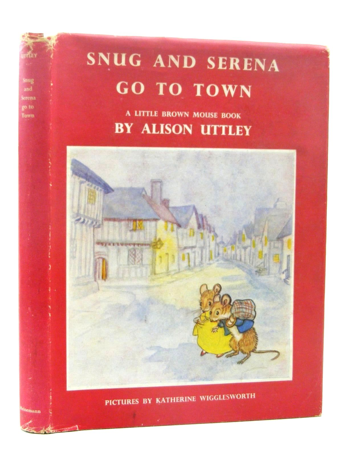 Photo of SNUG AND SERENA GO TO TOWN written by Uttley, Alison illustrated by Wigglesworth, Katherine published by William Heinemann Ltd. (STOCK CODE: 2124888)  for sale by Stella & Rose's Books