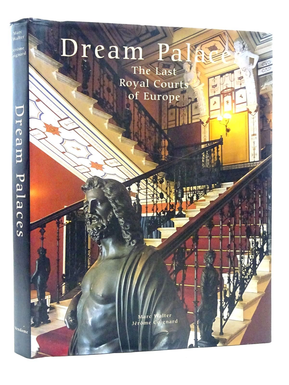 Photo of DREAM PALACES THE LAST ROYAL COURTS OF EUROPE written by Walter, Marc<br />Coignard, Jerome published by The Vendome Press (STOCK CODE: 2125693)  for sale by Stella & Rose's Books