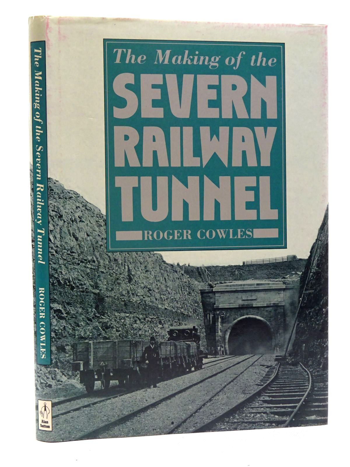 Photo of THE MAKING OF THE SEVERN RAILWAY TUNNEL written by Cowles, Roger published by Alan Sutton (STOCK CODE: 2125836)  for sale by Stella & Rose's Books