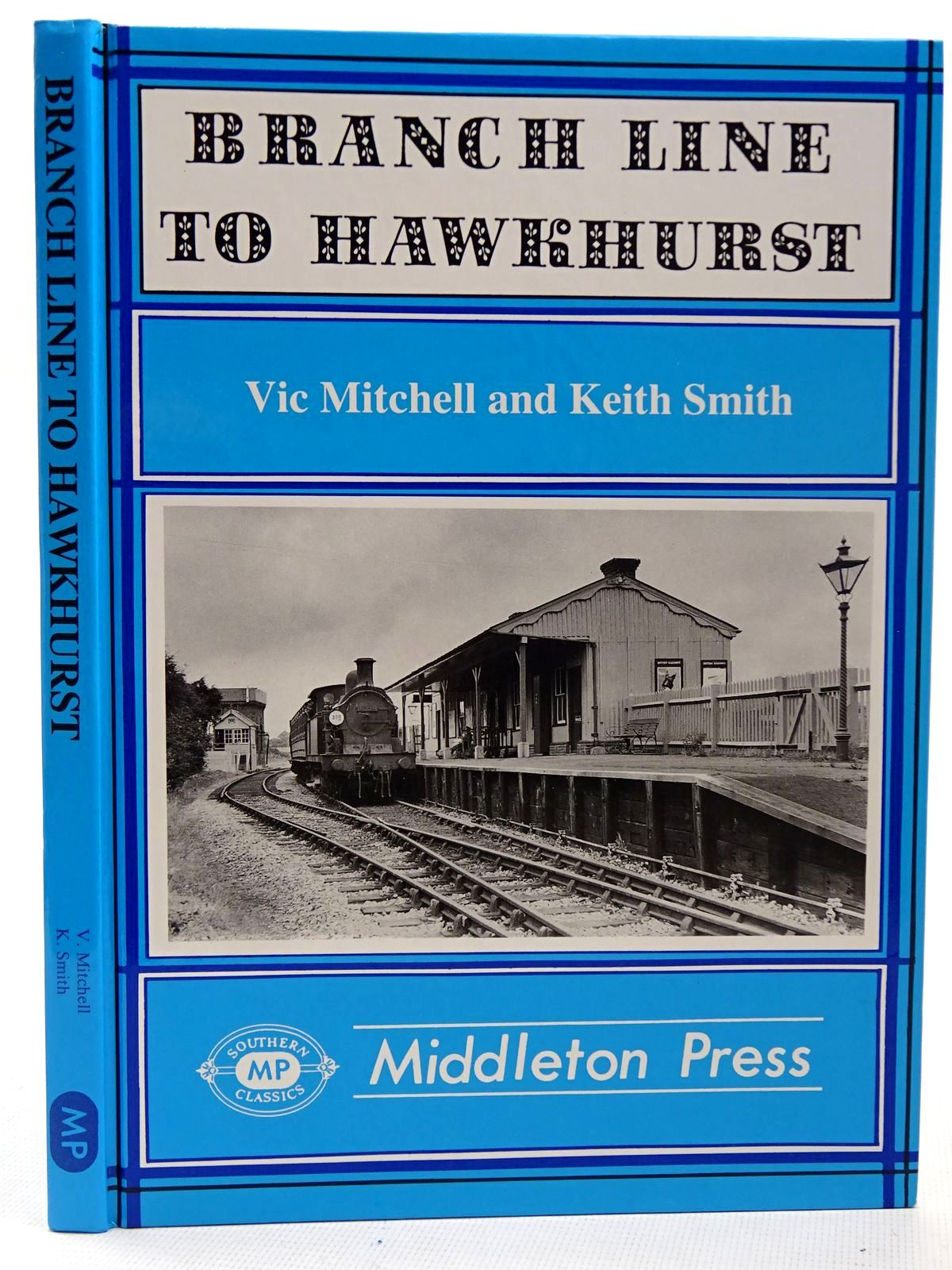Photo of BRANCH LINE TO HAWKHURST written by Mitchell, Vic<br />Smith, Keith published by Middleton Press (STOCK CODE: 2126402)  for sale by Stella & Rose's Books