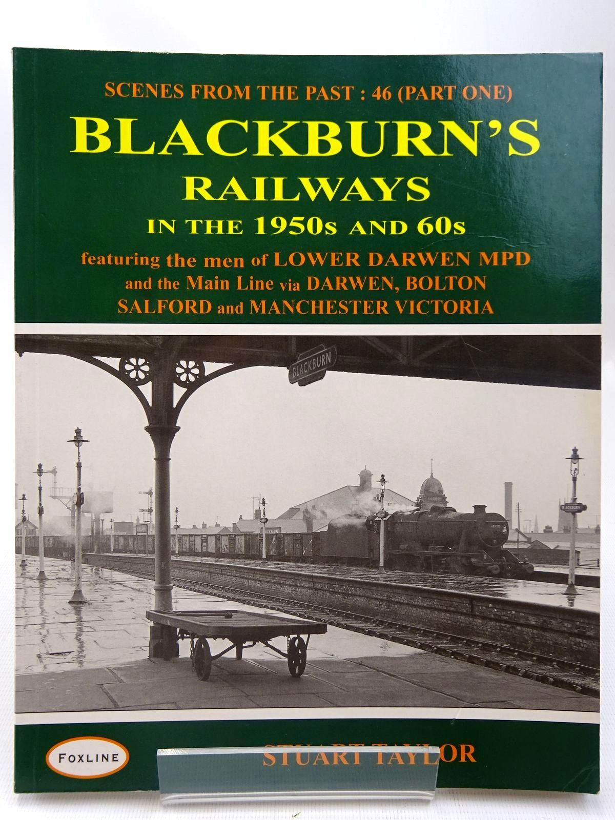 Photo of BLACKBURN'S RAILWAYS IN THE 1950'S AND '60'S (SCENES FROM THE PAST: 46 PART ONE) written by Taylor, Stuart published by Foxline (STOCK CODE: 2126763)  for sale by Stella & Rose's Books
