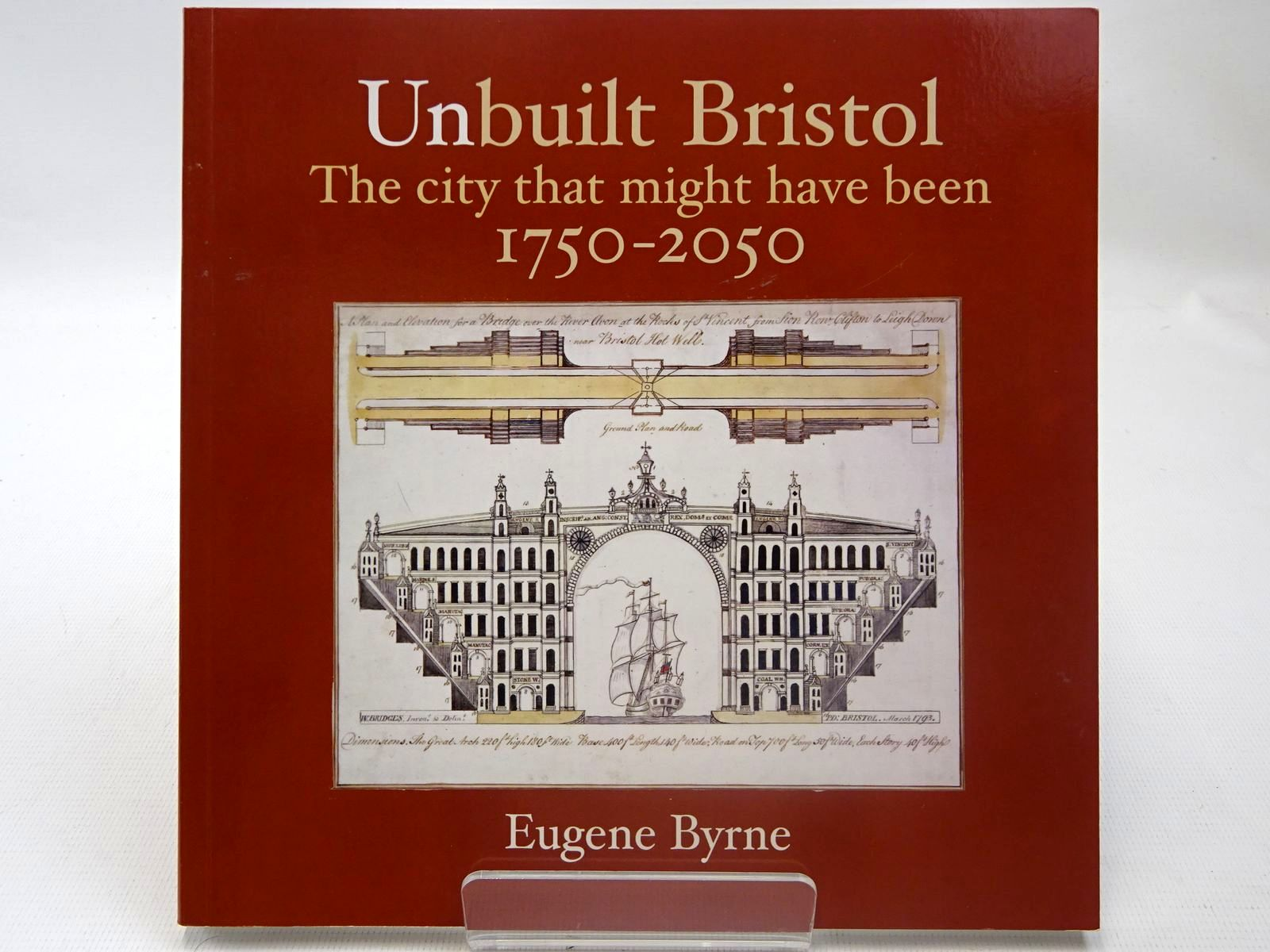Photo of UNBUILT BRISTOL THE CITY THAT MIGHT HAVE BEEN 1750-2050 written by Byrne, Eugene published by Redcliffe Press Ltd. (STOCK CODE: 2127016)  for sale by Stella & Rose's Books