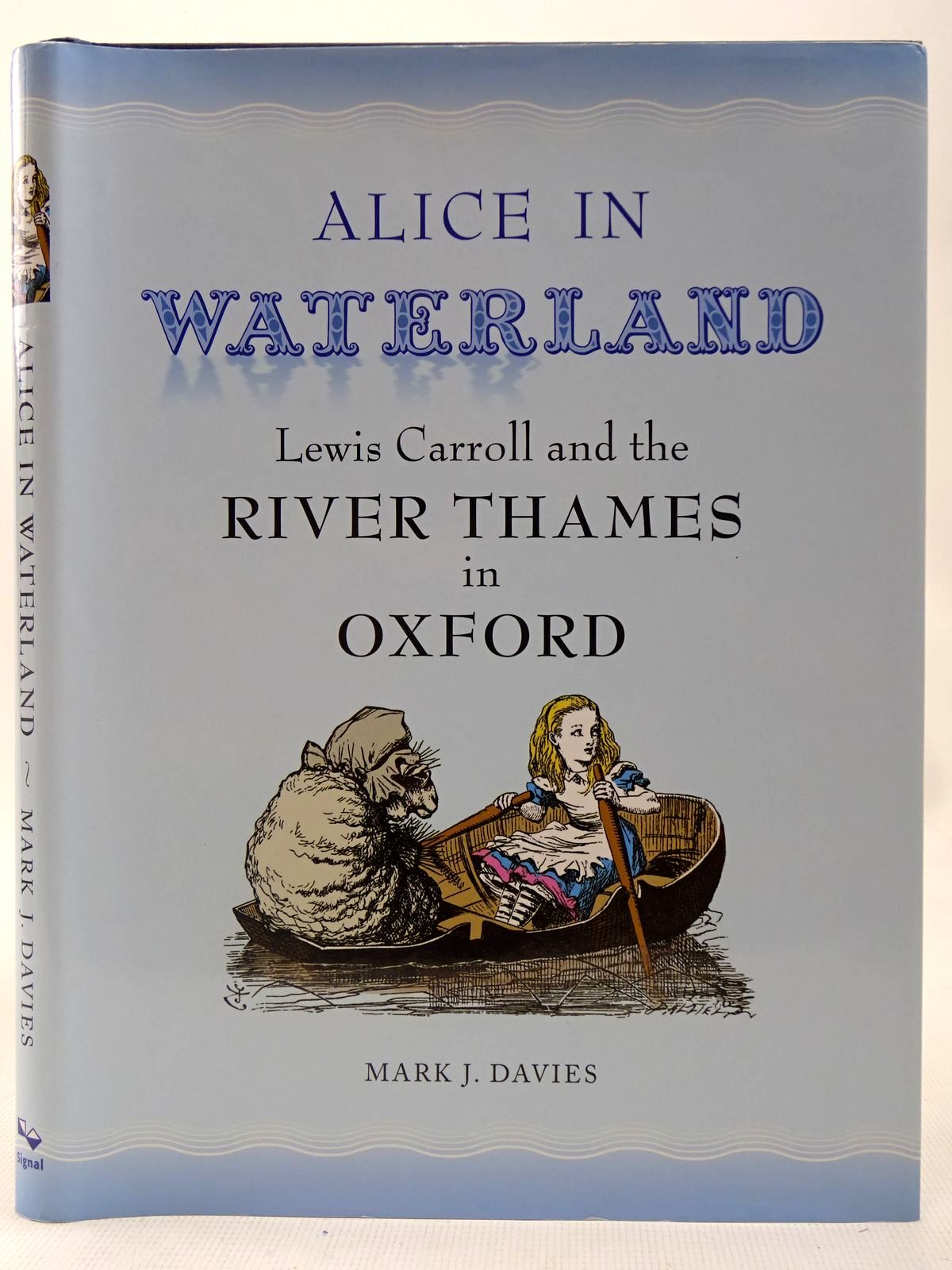 Photo of ALICE IN WATERLAND LEWIS CARROLL AND THE RIVER THAMES IN OXFORD written by Davies, Mark J. published by Signal Books (STOCK CODE: 2127354)  for sale by Stella & Rose's Books