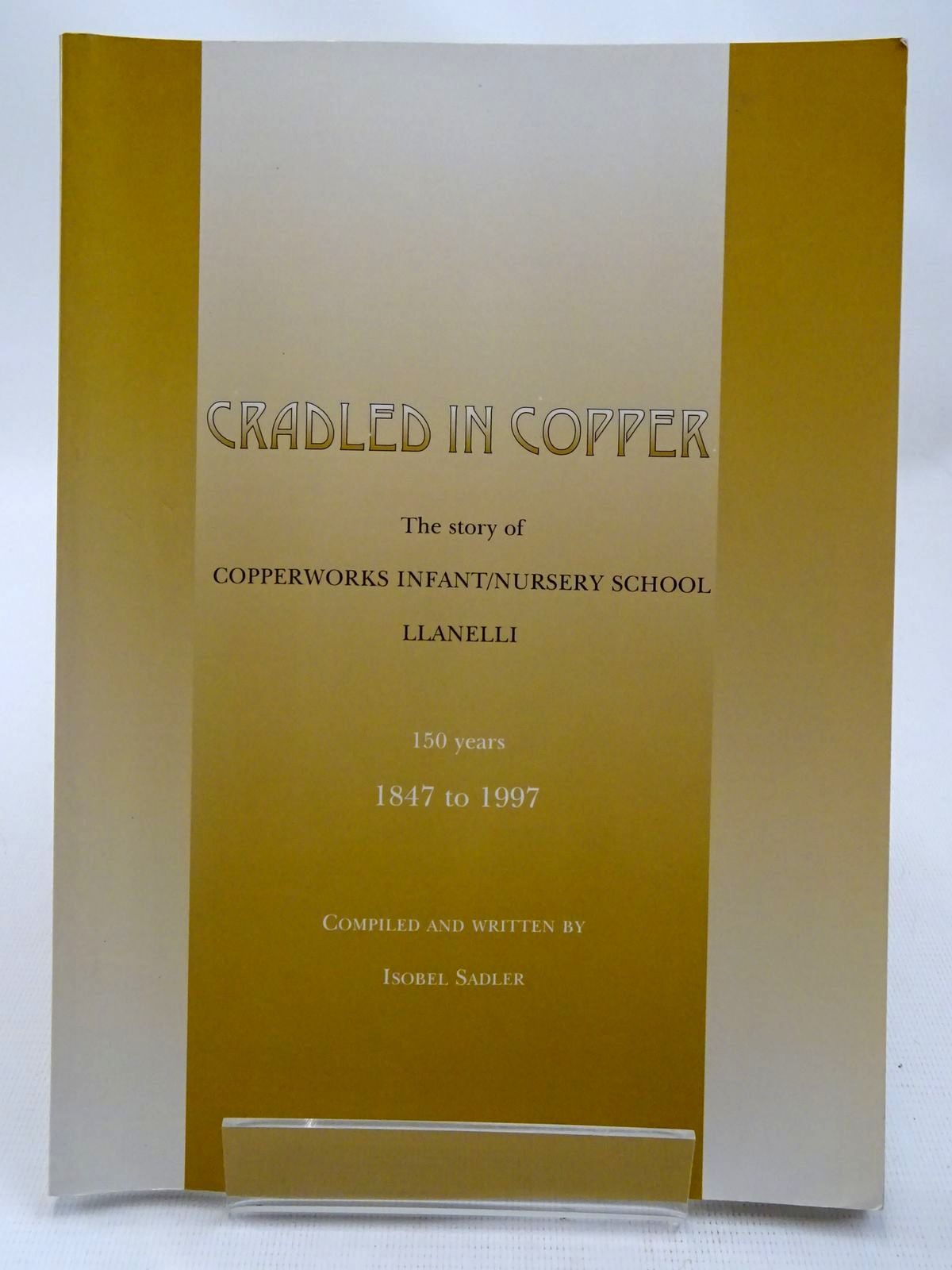 Photo of CRADLED IN COPPER THE STORY OF COPPERWORKS INFANT/NURSERY SCHOOL LLANELLI written by Sadler, Isobel published by Carmarthenshire County Council (STOCK CODE: 2127617)  for sale by Stella & Rose's Books