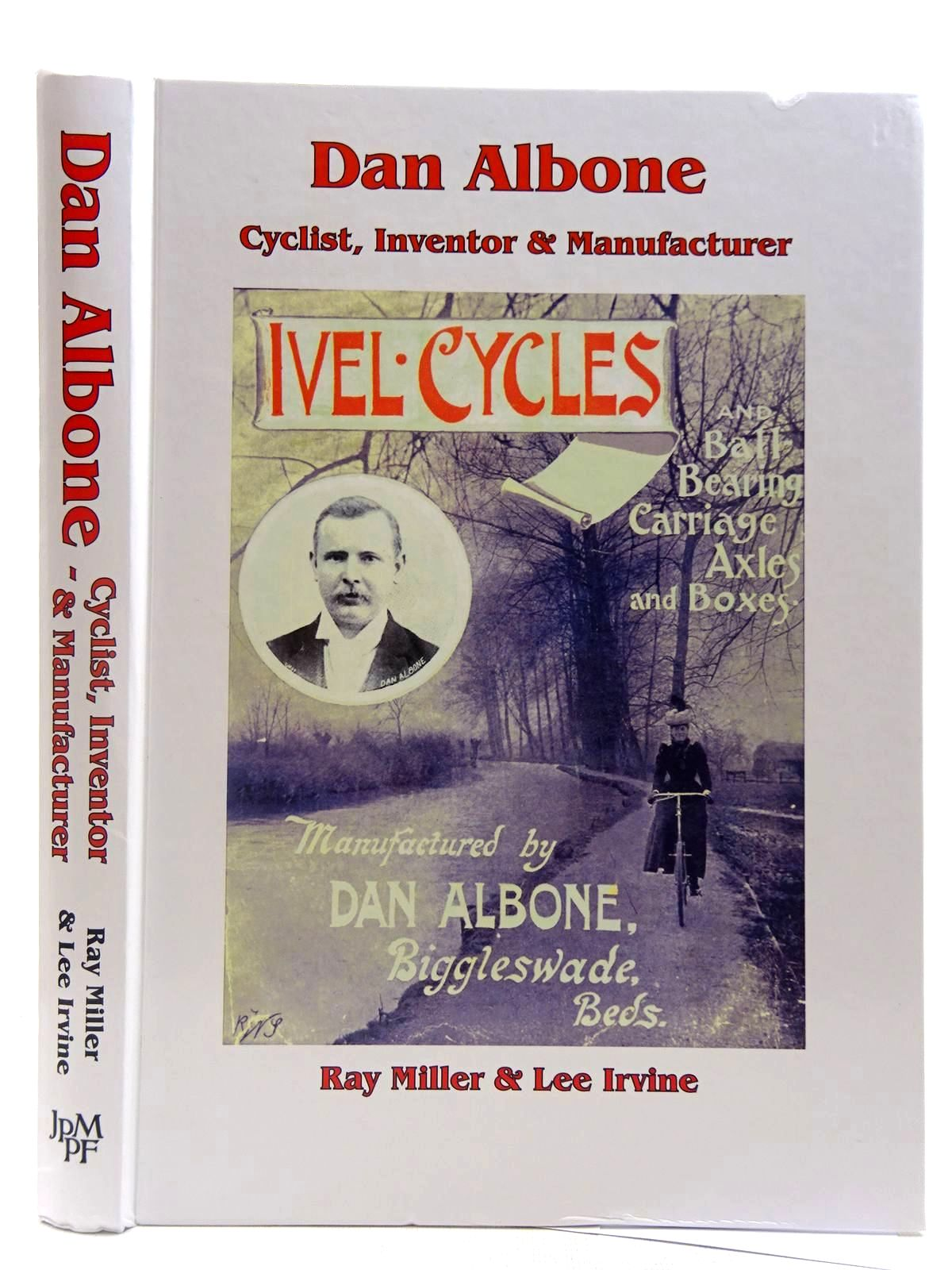 Photo of DAN ALBONE - CYCLIST, INVENTOR, AND MANUFACTURER written by Miller, Ray<br />Irvine, Lee published by John Pinkerton Memorial Publishing Fund (STOCK CODE: 2127679)  for sale by Stella & Rose's Books