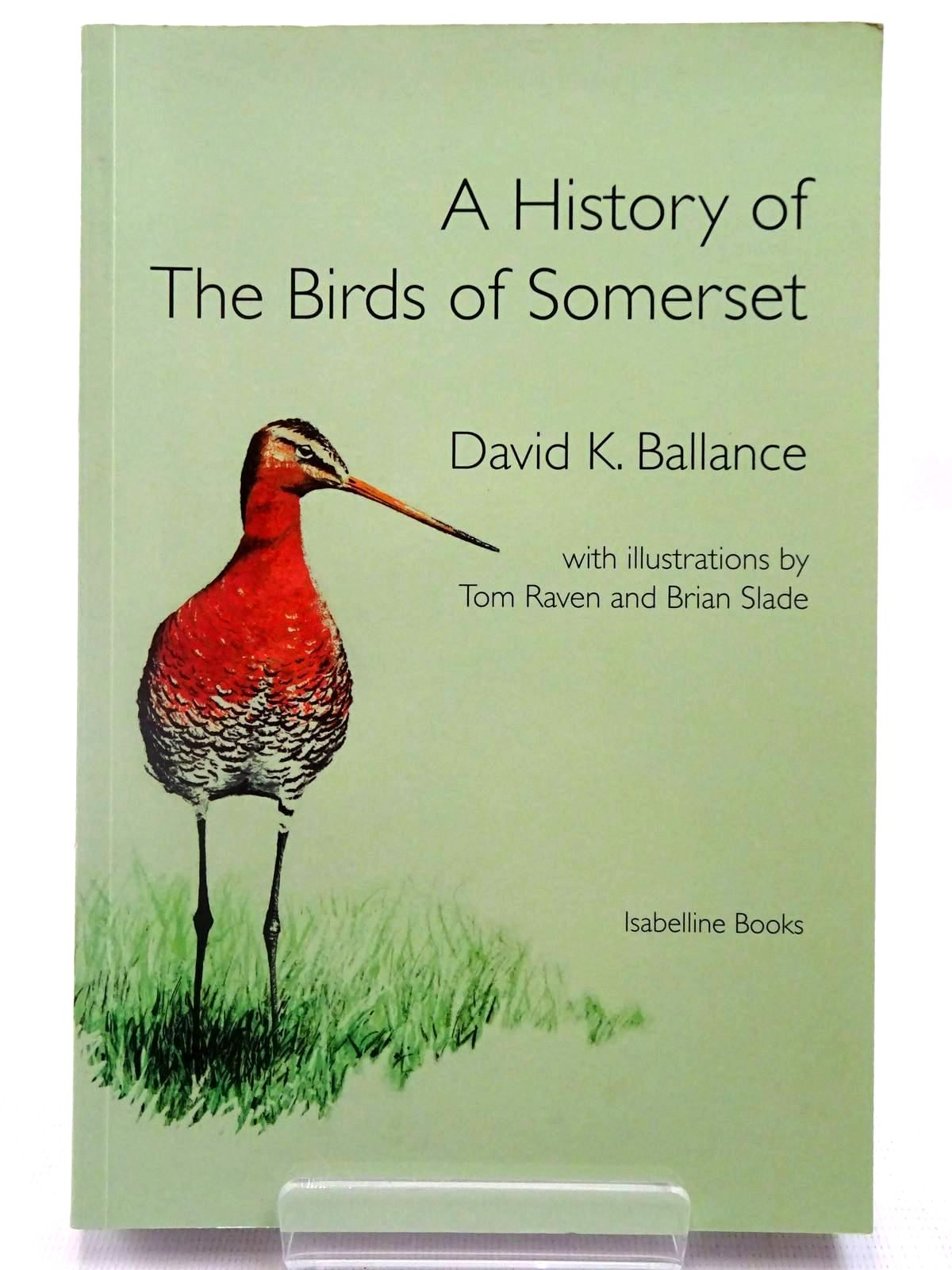Photo of A HISTORY OF THE BIRDS OF SOMERSET written by Ballance, David K. illustrated by Raven, Tom<br />Slade, Brian published by Isabelline Books (STOCK CODE: 2127759)  for sale by Stella & Rose's Books