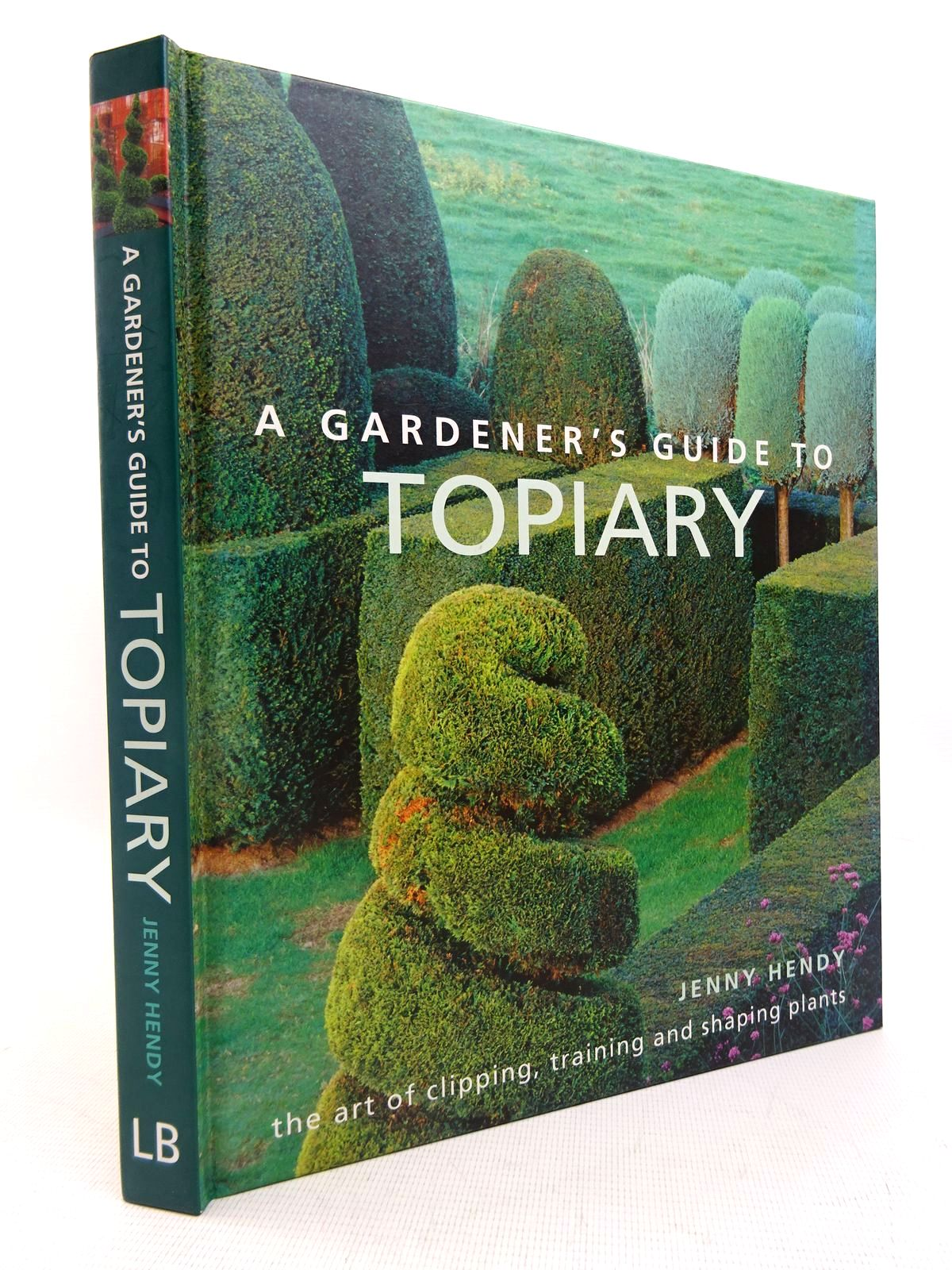 Photo of A GARDENER'S GUIDE TO TOPIARY written by Hendy, Jenny published by Lorenz Books (STOCK CODE: 2128044)  for sale by Stella & Rose's Books
