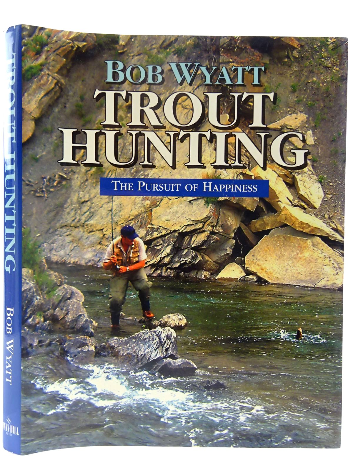 Photo of TROUT HUNTING THE PURSUIT OF HAPPINESS written by Wyatt, Bob published by Swan Hill Press (STOCK CODE: 2128143)  for sale by Stella & Rose's Books