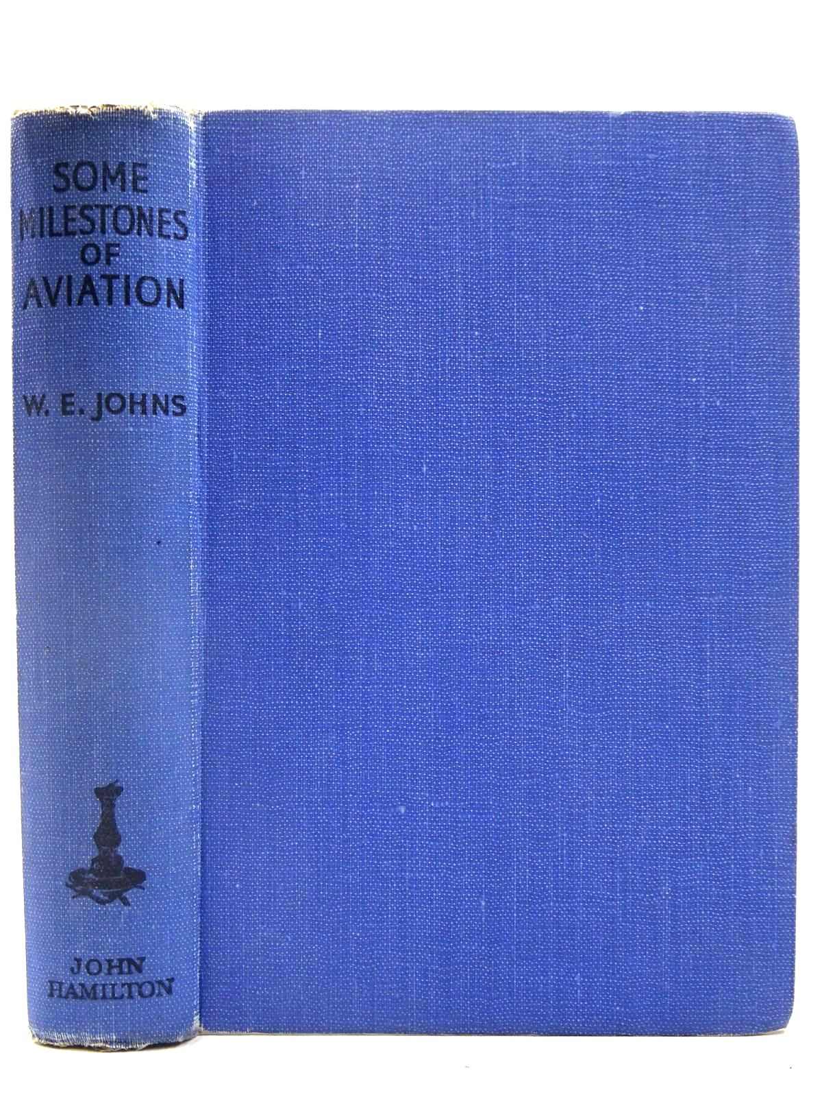 Photo of SOME MILESTONES IN AVIATION written by Johns, W.E. published by John Hamilton (STOCK CODE: 2128221)  for sale by Stella & Rose's Books