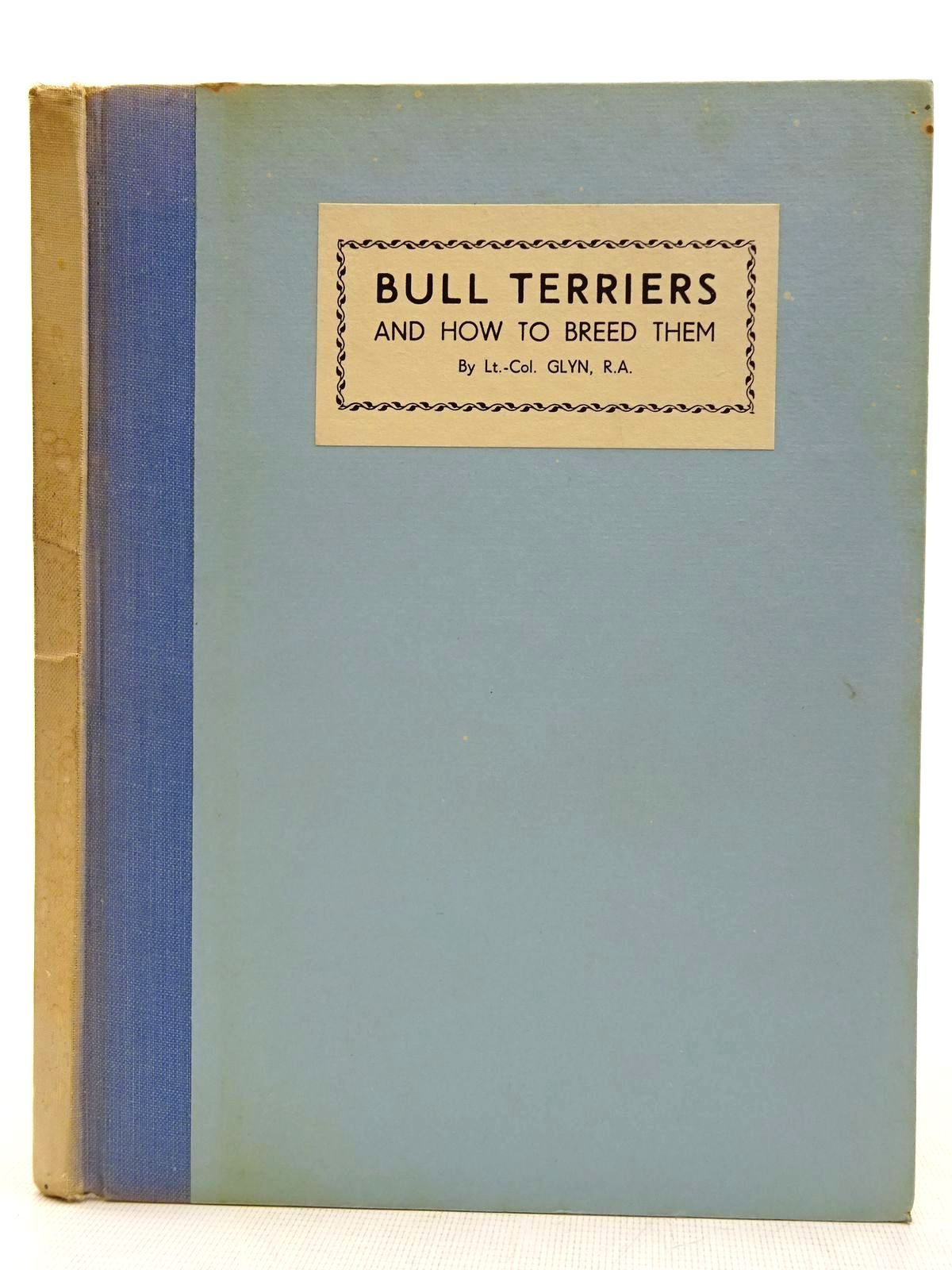 Photo of BULL TERRIERS AND HOW TO BREED THEM written by Glyn, R.H. published by Hall The Publisher (STOCK CODE: 2128421)  for sale by Stella & Rose's Books