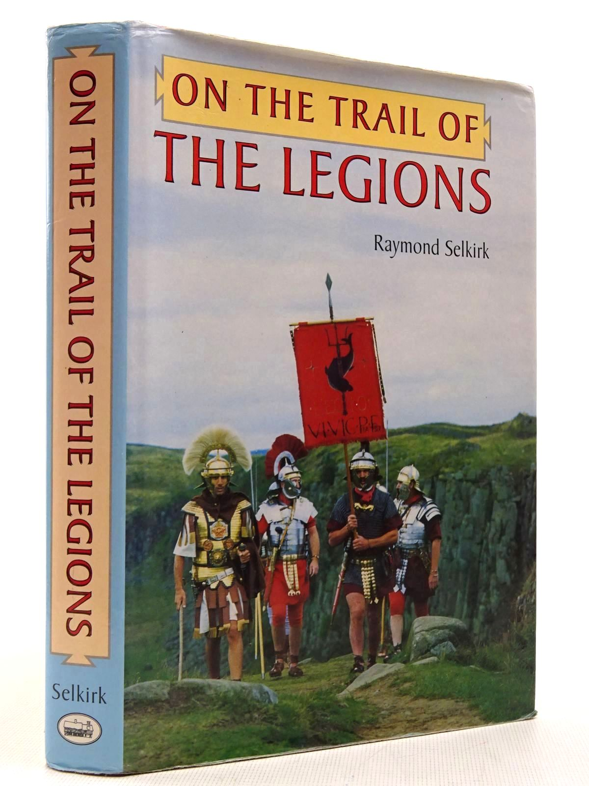 Photo of ON THE TRAIL OF THE LEGIONS written by Selkirk, Raymond published by Anglia Publishing (STOCK CODE: 2129128)  for sale by Stella & Rose's Books