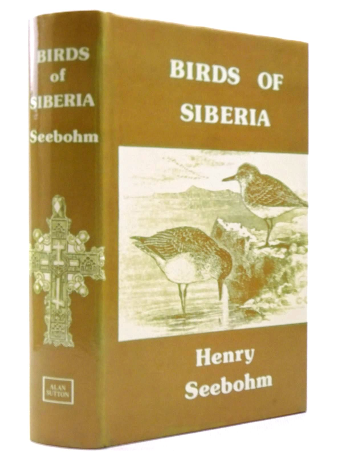 Photo of THE BIRDS OF SIBERIA written by Seebohm, Henry published by Alan Sutton (STOCK CODE: 2129216)  for sale by Stella & Rose's Books
