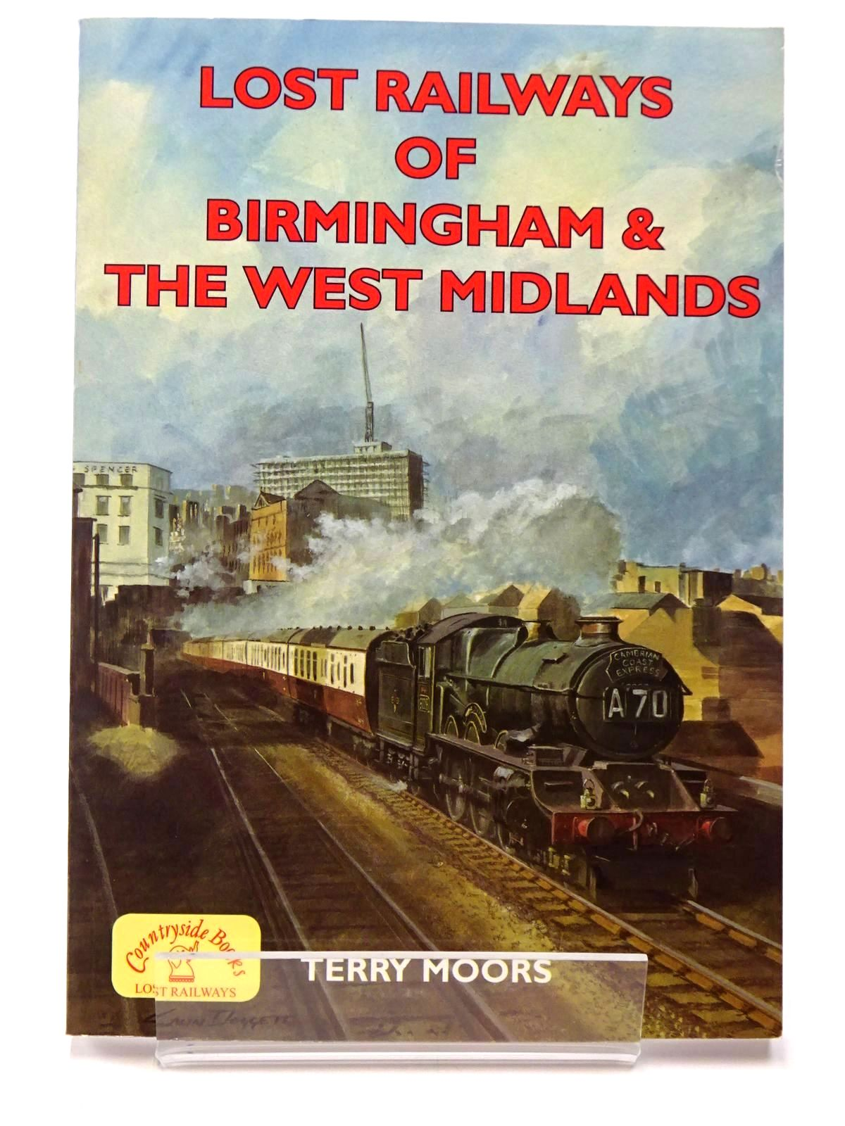 Photo of LOST RAILWAYS OF BIRMINGHAM & THE WEST MIDLANDS written by Moors, Terry published by Countryside Books (STOCK CODE: 2129534)  for sale by Stella & Rose's Books