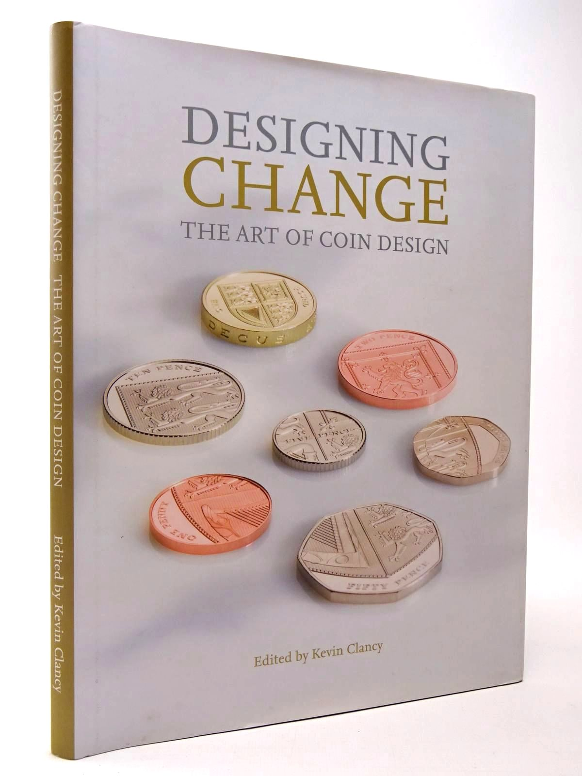 Photo of DESIGNING CHANGE THE ART OF COIN DESIGN written by Clancy, Kevin published by Royal Mint (STOCK CODE: 2129953)  for sale by Stella & Rose's Books