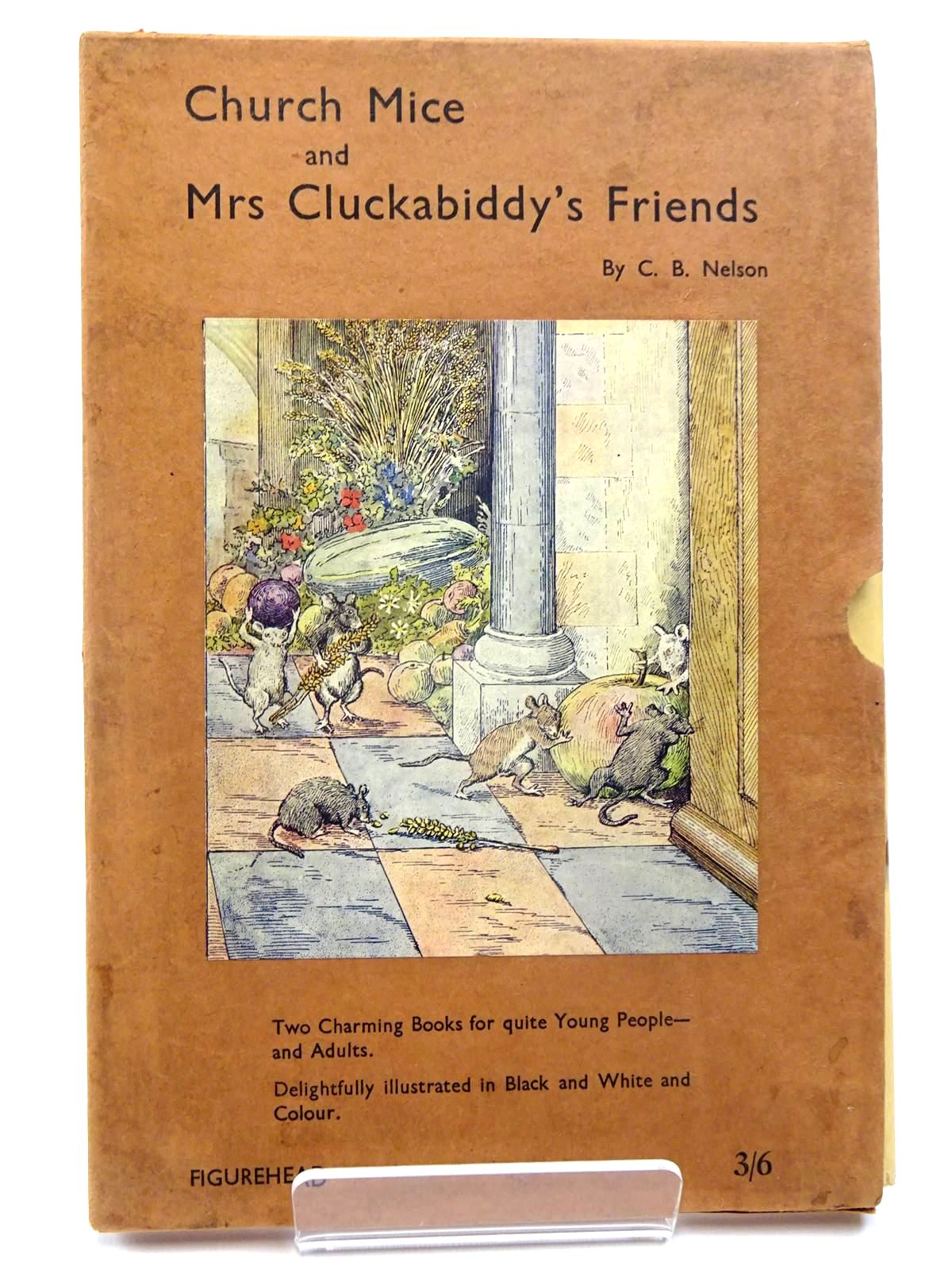 Photo of CHURCH MICE AND MRS CLUCKABIDDY'S FRIENDS written by Nelson, C.B. illustrated by Nelson, C.B. published by Figurehead (STOCK CODE: 2130431)  for sale by Stella & Rose's Books
