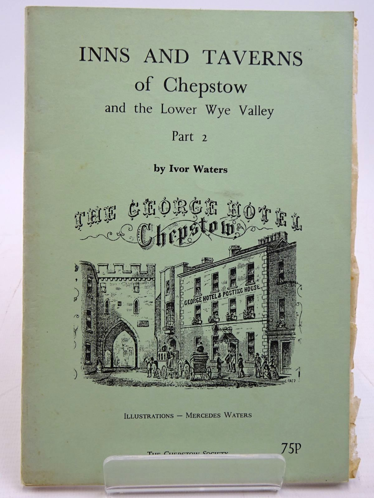 Photo of INNS AND TAVERNS OF CHEPSTOW AND THE LOWER WYE VALLEY PART 2 written by Waters, Ivor illustrated by Waters, Mercedes published by The Chepstow Society (STOCK CODE: 2130906)  for sale by Stella & Rose's Books