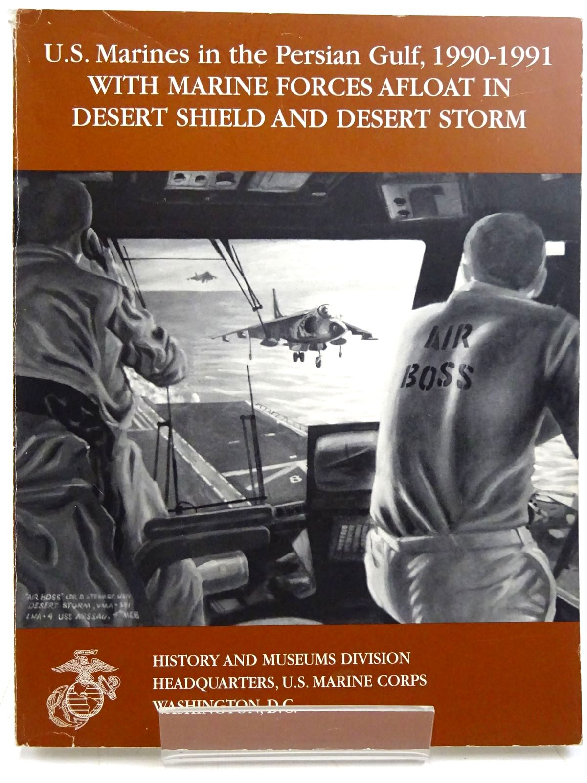 Photo of U.S. MARINES IN THE PERSIAN GULF, 1990-1991 WITH MARINE FORCES AFLOAT IN DESERT SHIELD AND DESERT STORM written by Cureton, Charles H. published by History And Museums Divisions (STOCK CODE: 2131478)  for sale by Stella & Rose's Books
