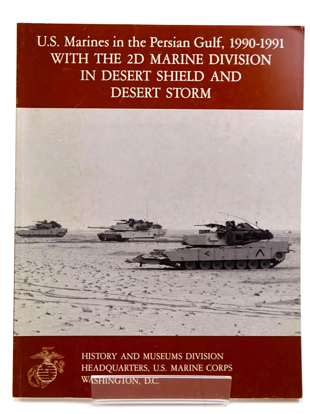 Photo of U.S. MARINES IN THE PERSIAN GULF, 1990-1991 WITH THE 2D MARINE DIVISION IN DESERT SHIELD AND DESERT STORM written by Cureton, Charles H. published by History And Museums Divisions (STOCK CODE: 2131525)  for sale by Stella & Rose's Books