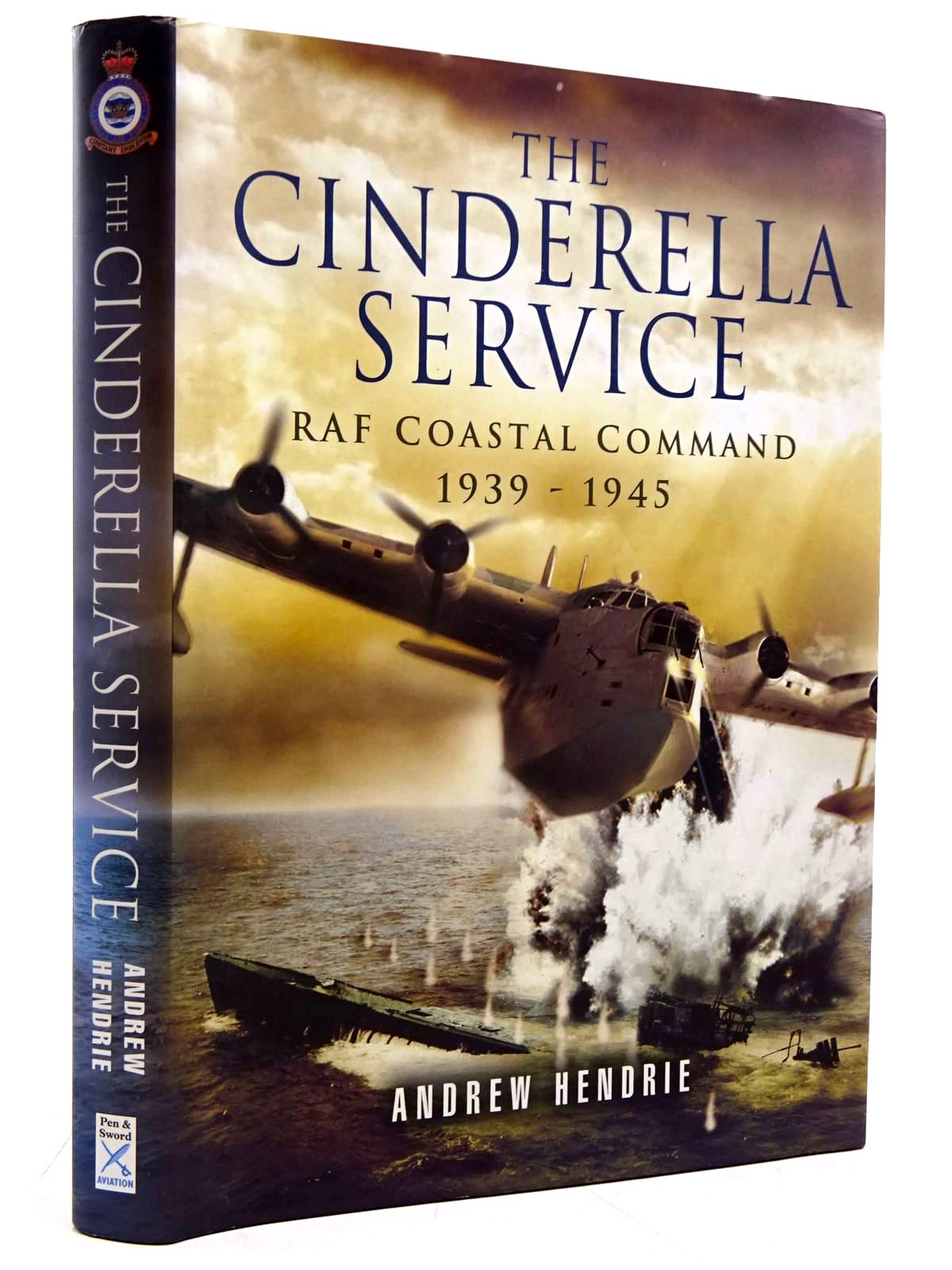 Photo of THE CINDERELLA SERVICE COASTAL COMMAND 1939-1945 written by Hendrie, Andrew W.A. published by Pen & Sword Aviation (STOCK CODE: 2131611)  for sale by Stella & Rose's Books