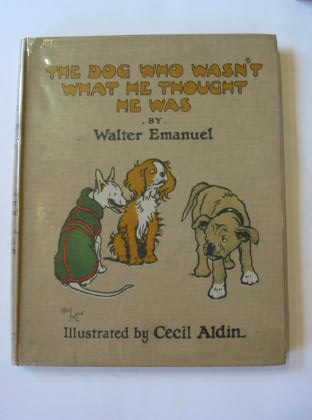 Photo of THE DOG WHO WASN'T WHAT HE THOUGHT HE WAS written by Emanuel, Walter illustrated by Aldin, Cecil published by Raphael Tuck & Sons Ltd. (STOCK CODE: 379288)  for sale by Stella & Rose's Books