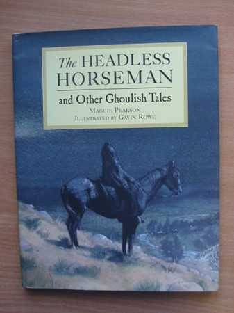 Photo of THE HEADLESS HORSEMAN AND OTHER GHOULISH TALES written by Pearson, Maggie illustrated by Rowe, Gavin published by Ted Smart (STOCK CODE: 565923)  for sale by Stella & Rose's Books