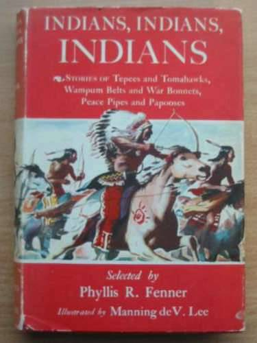 Photo of INDIANS, INDIANS, INDIANS written by Fenner, Phyllis R. illustrated by De V. Lee, Manning published by Chatto & Windus (STOCK CODE: 575631)  for sale by Stella & Rose's Books