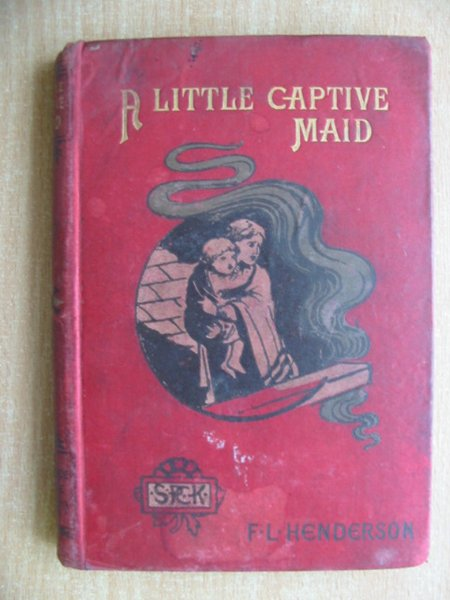 Photo of A LITTLE CAPTIVE MAID written by Henderson, Florence Leslie published by Society for Promoting Christian Knowledge (STOCK CODE: 586475)  for sale by Stella & Rose's Books