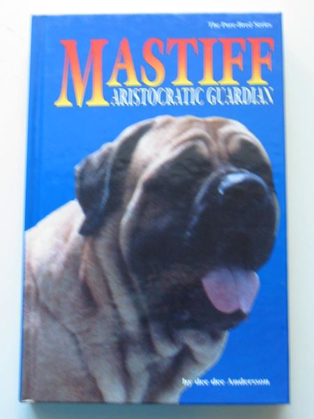 Photo of MASTIFF ARISTOCRATIC GUARDIAN written by Andersson, Dee Dee published by Doral Publishing (STOCK CODE: 597519)  for sale by Stella & Rose's Books