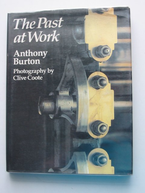 Photo of THE PAST AT WORK written by Burton, Anthony published by Andre Deutsch, BBC (STOCK CODE: 610363)  for sale by Stella & Rose's Books