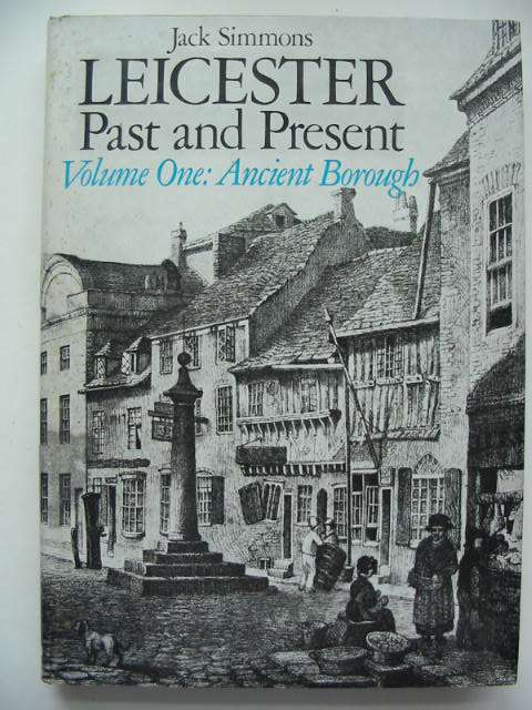 Photo of LEICESTER PAST AND PRESENT VOLUME ONE ANCIENT BOROUGH written by Simmons, Jack published by Eyre Methuen (STOCK CODE: 631045)  for sale by Stella & Rose's Books