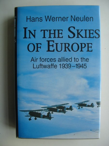 Photo of IN THE SKIES OF EUROPE AIR FORCES ALLIED TO THE LUFTWAFFE 1939-1945 written by Neulen, Hans Werner published by The Crowood Press (STOCK CODE: 667609)  for sale by Stella & Rose's Books