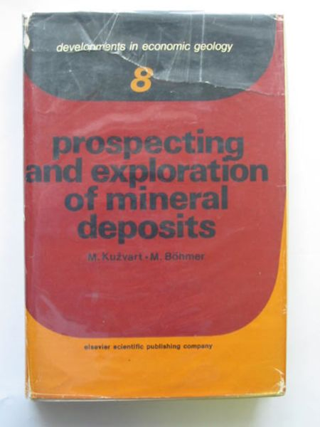 Photo of PROSPECTING AND EXPLORATION OF MINERAL DEPOSITS written by Kuzvart, Milos<br />Bohmer, Miloslav published by Elsevier Science Publishing Company (STOCK CODE: 692708)  for sale by Stella & Rose's Books