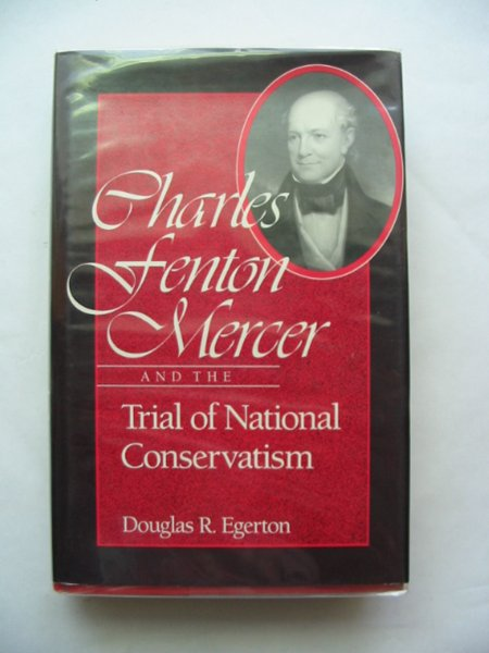 Photo of CHARLES FENTON MERCER AND THE TRIAL OF NATIONAL CONSERVATISM written by Egerton, Douglas R. published by University Press of Mississippi (STOCK CODE: 800201)  for sale by Stella & Rose's Books