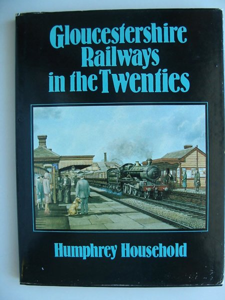 Photo of GLOUCESTERSHIRE RAILWAYS IN THE TWENTIES written by Household, Humphrey published by Alan Sutton (STOCK CODE: 806552)  for sale by Stella & Rose's Books