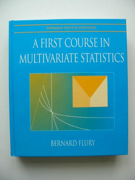 Photo of A FIRST COURSE IN MULTIVARIAT STATISTICS written by Flury, Bernard published by Springer (STOCK CODE: 807858)  for sale by Stella & Rose's Books