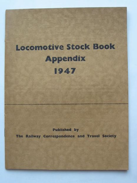 Photo of LOCOMOTIVE STOCK BOOK APPENDIX 1947 written by Pollock, D.R.<br />et al,  published by The Railway Correspondence And Travel Society (STOCK CODE: 808884)  for sale by Stella & Rose's Books