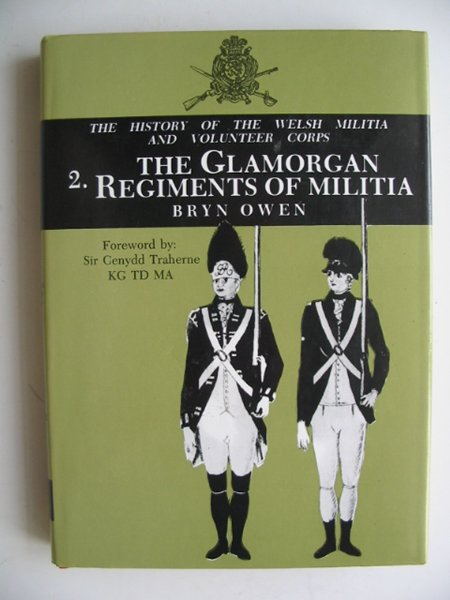 Photo of WELSH MILITIA AND VOLUNTEER CORPS 1757-1908 2: THE GLAMORGAN REGIMENTS OF MALITIA written by Owen, Bryn published by Palace Books (STOCK CODE: 817292)  for sale by Stella & Rose's Books
