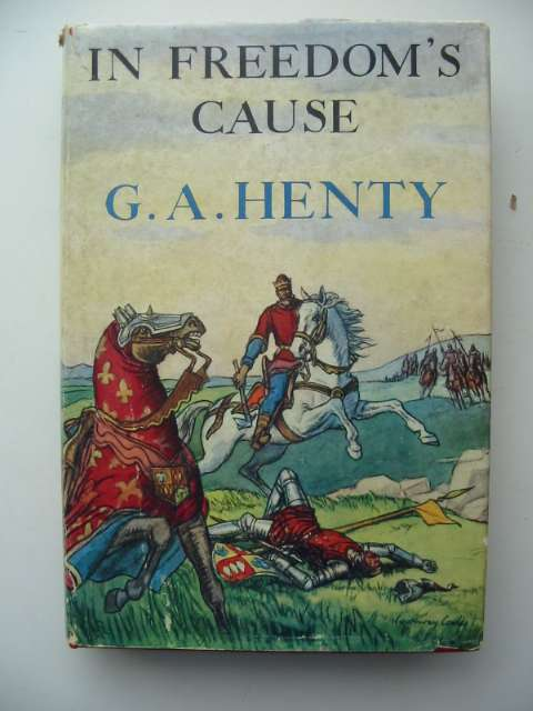Photo of IN FREEDOM'S CAUSE written by Henty, G.A. published by Latimer House Limited (STOCK CODE: 817355)  for sale by Stella & Rose's Books