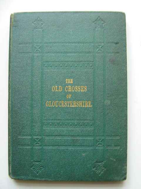 Photo of NOTES ON THE OLD CROSSES OF GLOUCESTERSHIRE written by Pooley, Charles published by Longmans, Green & Co. (STOCK CODE: 817875)  for sale by Stella & Rose's Books