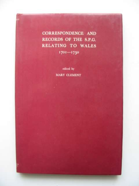 Photo of CORRESPONDENCE AND RECORDS OF THE S.P.G. RELATING TO WALES 1701-1750 written by Clement, Mary published by University of Wales (STOCK CODE: 819265)  for sale by Stella & Rose's Books