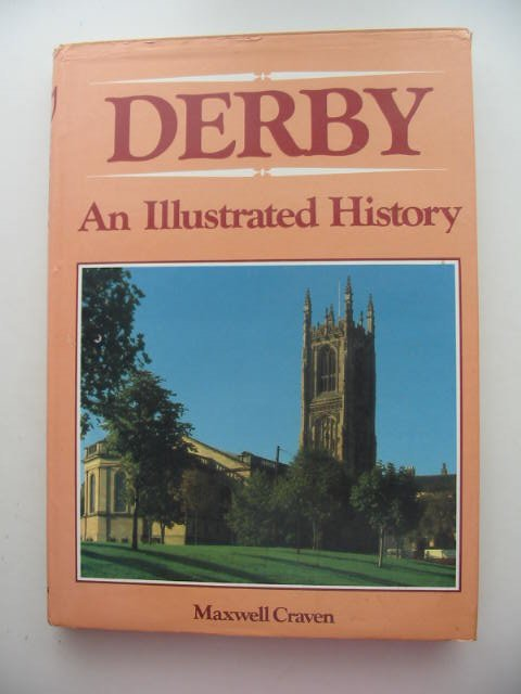Photo of DERBY AN ILLUSTRATED HISTORY written by Craven, Maxwell published by Breedon Books Publishing Co. (STOCK CODE: 821532)  for sale by Stella & Rose's Books