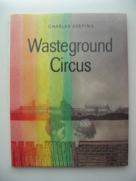 Photo of WASTEGROUND CIRCUS written by Keeping, Charles illustrated by Keeping, Charles published by Oxford University Press (STOCK CODE: 821833)  for sale by Stella & Rose's Books