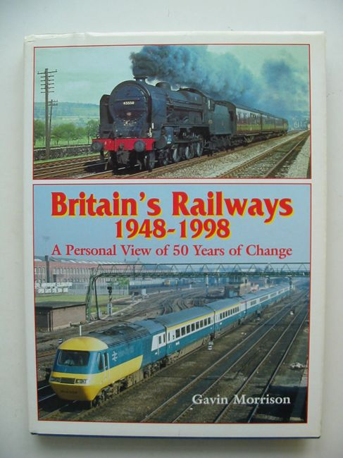 Photo of BRITAIN'S RAILWAYS 1948-1998 A PERSONAL VIEW OF 50 YEARS OF CHANGE written by Morrison, Gavin published by Ian Allan (STOCK CODE: 823070)  for sale by Stella & Rose's Books