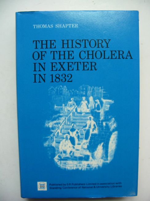 Photo of THE HISTORY OF THE CHOLERA IN EXETER IN 1832 written by Shapter, Thomas<br />Newton, Robert published by S.R. Publishers Ltd. (STOCK CODE: 823654)  for sale by Stella & Rose's Books