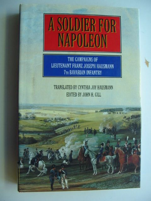 Photo of A SOLDIER FOR NAPOLEON written by Hausmann, Franz Joseph Gill, John H. published by Greenhill Books (STOCK CODE: 1201344)  for sale by Stella & Rose's Books