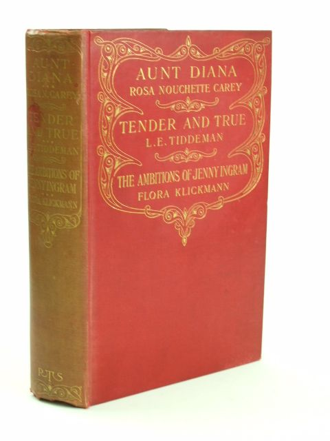 Photo of AUNT DIANA; TENDER AND TRUE; THE AMBITIONS OF JENNY INGRAM written by Carey, Rosa Nouchette Tiddeman, L.E. Klickmann, Flora illustrated by Potter, Roy published by The Religious Tract Society (STOCK CODE: 1205586)  for sale by Stella & Rose's Books
