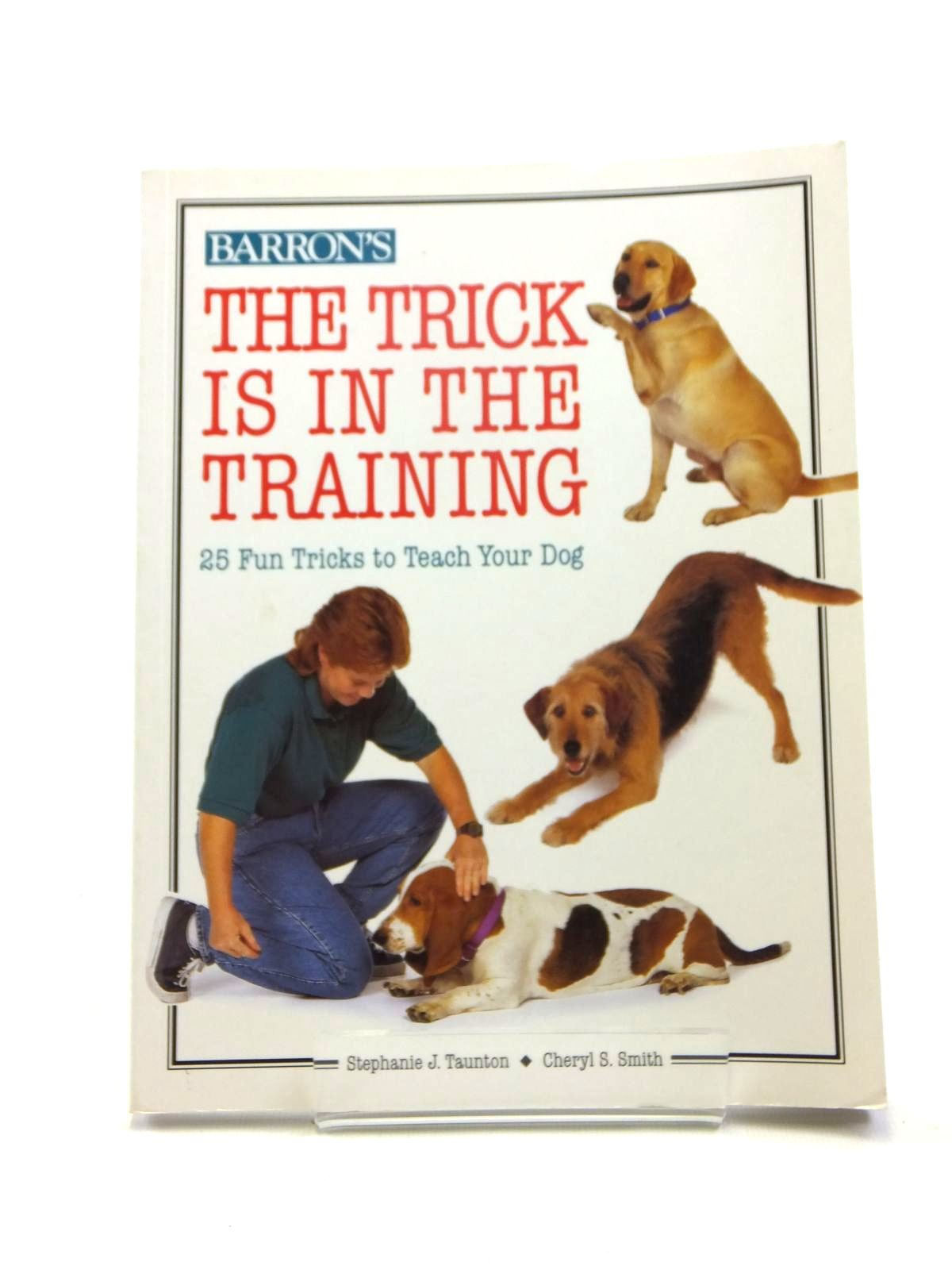Photo of THE TRICK IS IN THE TRAINING written by Taunton, Stephanie J.<br />Smith, Cheryl S. published by Barron's (STOCK CODE: 1208403)  for sale by Stella & Rose's Books