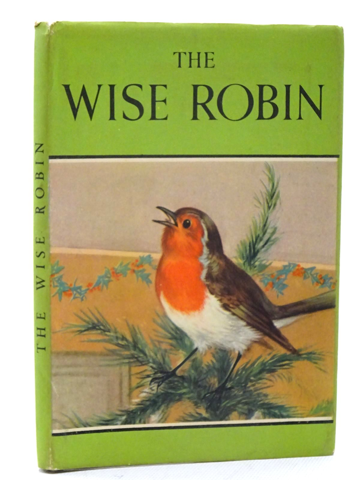Photo of THE WISE ROBIN written by Barr, Noel illustrated by Hickling, P.B. published by Wills & Hepworth Ltd. (STOCK CODE: 1317415)  for sale by Stella & Rose's Books